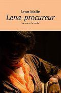 Leon Malin -Lena-procureur. L'amour et la tombe