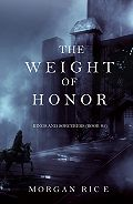 Morgan Rice -The Weight of Honor