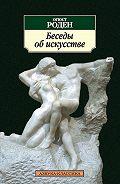 Огюст Роден -Беседы об искусстве (сборник)
