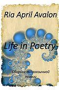 Ria April Avalon - Life in Poetry