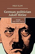 Max Klim -German politician Adolf Hitler. Power and rare facts