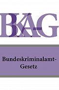 Österreich -Bundeskriminalamt-Gesetz – BKA-G