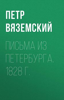Петр Вяземский - Письма из Петербурга. 1828 г.