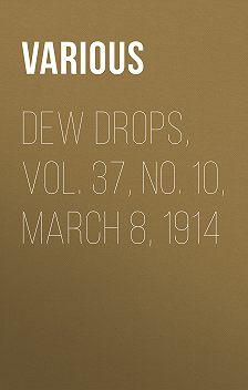 Various - Dew Drops, Vol. 37, No. 10, March 8, 1914