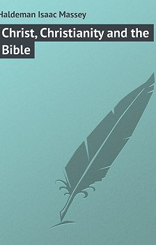 Isaac Haldeman - Christ, Christianity and the Bible