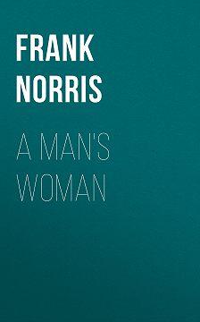 Frank Norris - A Man's Woman