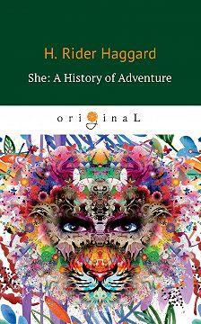 Генри Райдер Хаггард - She: A History of Adventure