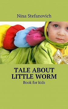 Nina Stefanovich - Tale about littleworm. Book for kids