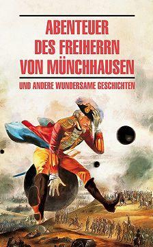 Неустановленный автор - Abenteuer des Freiherrn von Münchhausen / Приключения барона Мюнхгаузена и другие удивительные истории. Книга для чтения на немецком языке