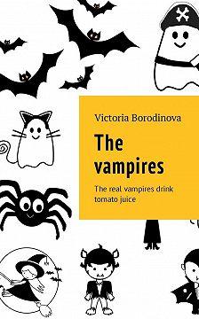 Victoria Borodinova - The vampires. The real vampires drink tomato juice