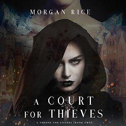 Морган Райс - A Court for Thieves