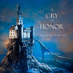 Морган Райс - A Cry of Honor