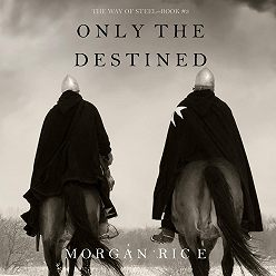 Морган Райс - Only the Destined