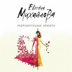 Евгения Михайлова - Разрушительная красота (сборник)