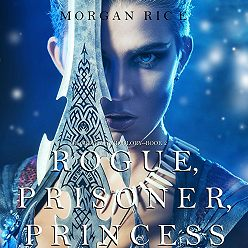 Морган Райс - Rogue, Prisoner, Princess