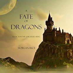 Морган Райс - A Fate of Dragons