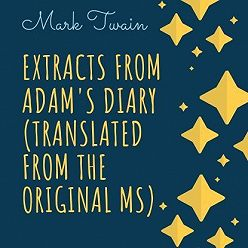 Марк Твен - Extracts From Adam's Diary (Translated From The Original MS)