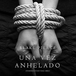 Блейк Пирс - Una Vez Anhelado