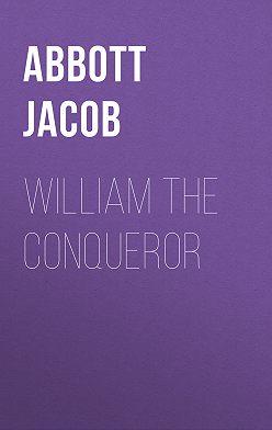 Jacob Abbott - William the Conqueror