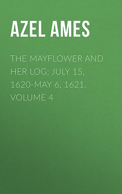 Azel Ames - The Mayflower and Her Log; July 15, 1620-May 6, 1621. Volume 4
