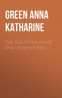 Анна Грин - The Old Stone House and Other Stories