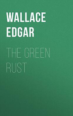 Edgar Wallace - The Green Rust