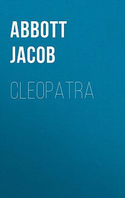 Jacob Abbott - Cleopatra