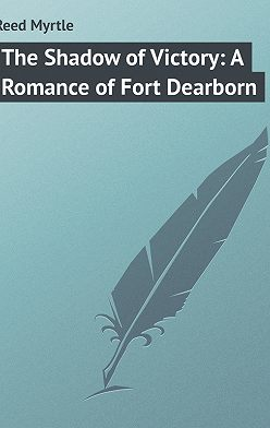 Myrtle Reed - The Shadow of Victory: A Romance of Fort Dearborn
