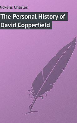 Чарльз Диккенс - The Personal History of David Copperfield