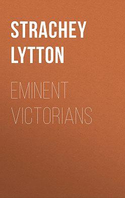 Lytton Strachey - Eminent Victorians
