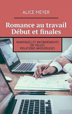 Alice Meyer - Romance au travail. Début et finales. Avantages et inconvénients de telles relations amoureuses