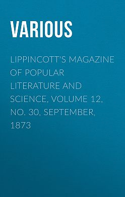 Various - Lippincott's Magazine of Popular Literature and Science, Volume 12, No. 30, September, 1873