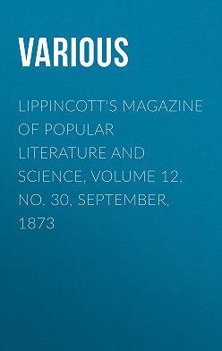 Various - Lippincott's Magazine of Popular Literature and Science, Volume 12, No. 30, September, 1873