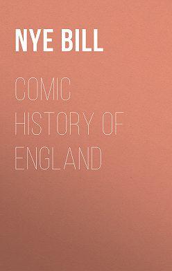 Bill Nye - Comic History of England