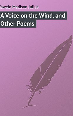 Madison Cawein - A Voice on the Wind, and Other Poems