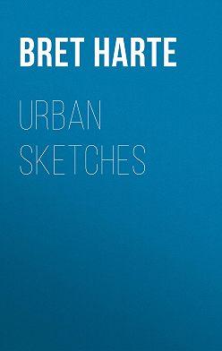 Bret Harte - Urban Sketches