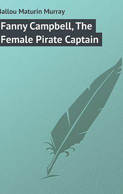 Maturin Ballou - Fanny Campbell, The Female Pirate Captain