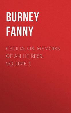 Fanny Burney - Cecilia; Or, Memoirs of an Heiress.  Volume 1