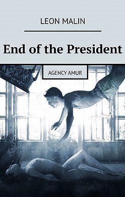 Leon Malin - End of the President. Agency Amur