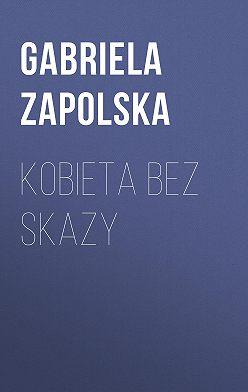 Gabriela Zapolska - Kobieta bez skazy