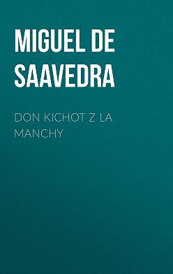 Мигель де Сервантес Сааведра - Don Kichot z La Manchy