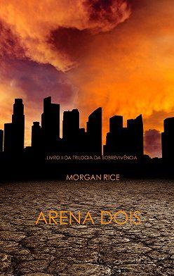 Морган Райс - Arena Dois