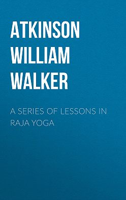 William Atkinson - A Series of Lessons in Raja Yoga