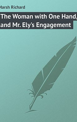 Richard Marsh - The Woman with One Hand, and Mr. Ely's Engagement