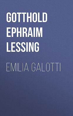 Готхольд Лессинг - Emilia Galotti