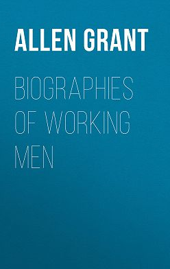 Grant Allen - Biographies of Working Men