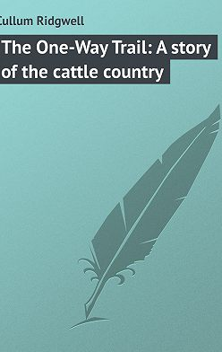 Ridgwell Cullum - The One-Way Trail: A story of the cattle country