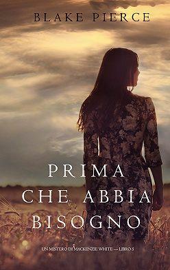 Блейк Пирс - Prima Che Abbia Bisogno