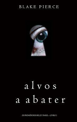 Блейк Пирс - Alvos a Abater