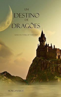 Морган Райс - Um Destino De Dragões